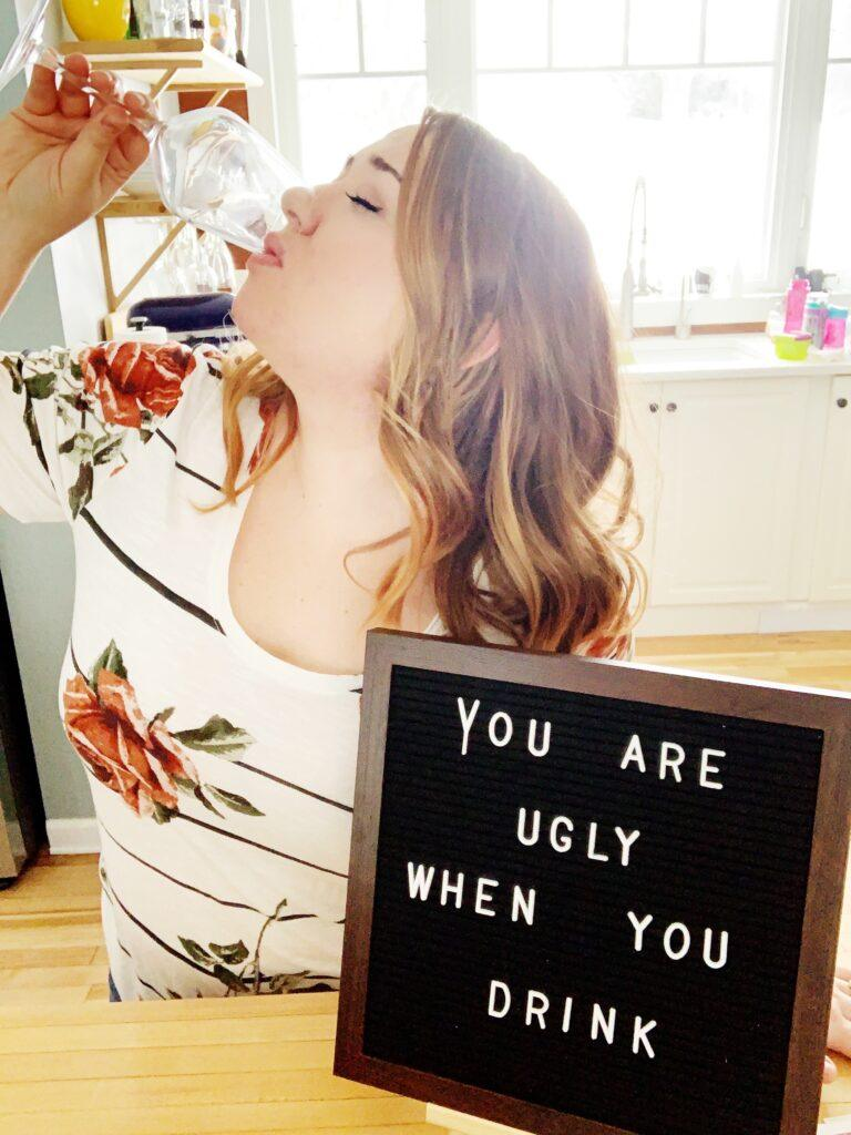 You're ugly when you drink