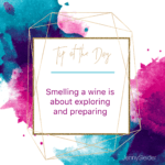 Smelling wine is about exploring and preparing