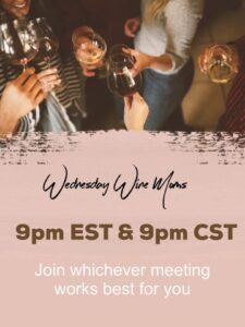 Wednesday Wine Moms Meeting 9pm CST and 9pm EST